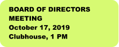 BOARD OF DIRECTORS MEETING October 17, 2019 Clubhouse, 1 PM